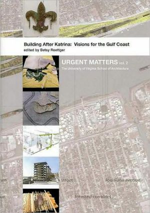 Building After Katrina: Visions for the Gulf Coast (Urgent Matters, vol. 2) - Betsy Roettger (Editor)