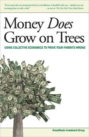 Money Does Grow on Trees: Using Collective Economics to Prove Your Parents Wrong - Manufactured by Grass Roots Investment Group