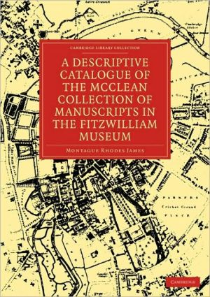 A Descriptive Catalogue of the McClean Collection of Manuscripts in the Fitzwilliam Museum - Montague Rhodes James