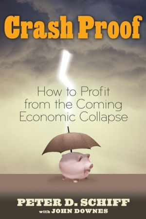 Crash Proof: How to Profit From the Coming Economic Collapse - Peter D. Schiff, John Downes