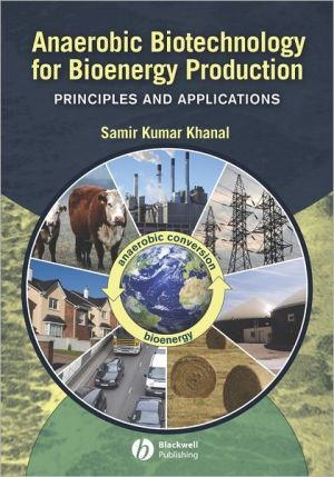 Anaerobic Biotechnology for Bioenergy Production: Principles and Applications - Samir Khanal
