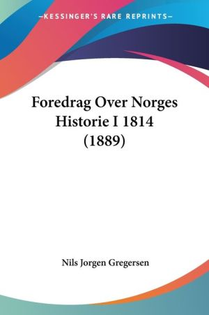 Foredrag Over Norges Historie I 1814 (1889)