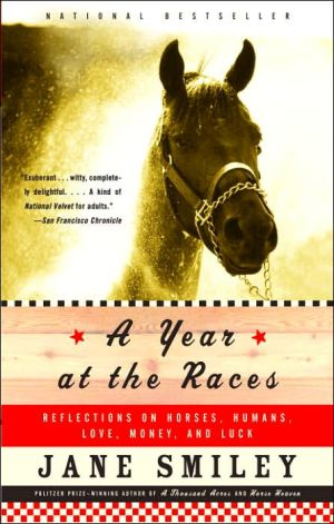 A Year at the Races: Reflections on Horses, Humans, Love, Money and Luck - Jane Smiley