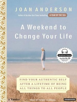 A Weekend to Change Your Life: Find Your Authentic Self after a Lifetime of Being All Things to All People - Joan Anderson, Narrated by Renee Raudman