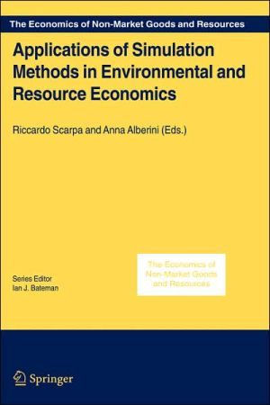 Applications of Simulation Methods in Environmental and Resource Economics - Riccardo Scarpa (Editor), Anna Alberini (Editor), Anna A. Alberini (Editor)