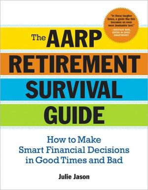 The AARP Retirement Survival Guide: How to Make Smart Financial Decisions in Good Times and Bad - Julie Jason