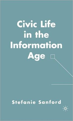 Civic Life in the Information Age - Stefanie Sanford