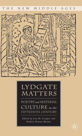 Lydgate Matters: Poetry and Material Culture in the Fifteenth Century - Lisa H. Cooper (Editor), Andrea Denny-Brown (Editor)