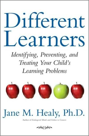 Different Learners: Identifying, Preventing, and Treating Your Child's Learning Problems - Jane M. Healy