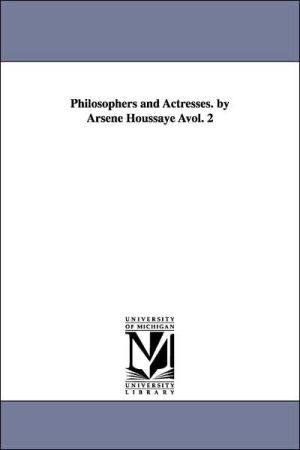 Philosophers and Actresses by Arsene Houssaye + - Arsene Houssaye