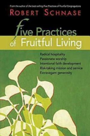 Five Practices of Fruitful Living - Robert C. Schnase