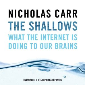 The Shallows: What the Internet Is Doing to Our Brains - Nicholas Carr, Read by William Hughes