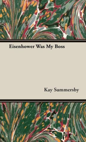 Eisenhower Was My Boss - Kay Summersby