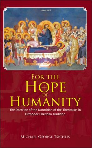 For the Hope of Humanity: The Doctrine of the Dormition of the Theotokos in Orthodox Christian Tradition - Michael George Tsichlis