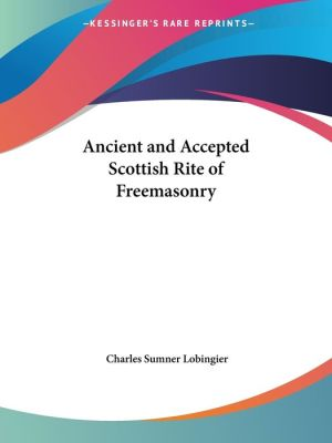 The Ancient and Accepted Scottish Rite of Freemasonry