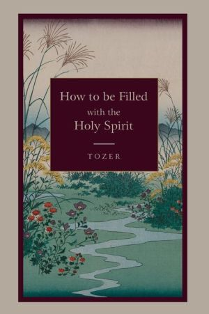How To Be Filled With The Holy Spirit - A.Z. Tozer