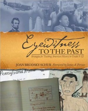 Eyewitness to the Past: Strategies for Teaching American History in Grades 5-12 - Joan Brodsky Schur, James A. Percoco