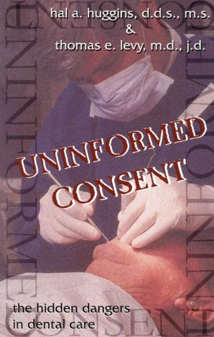 Uninformed Consent: The Hidden Dangers in Dental Care - Hal Huggins, Thomas E. Levy