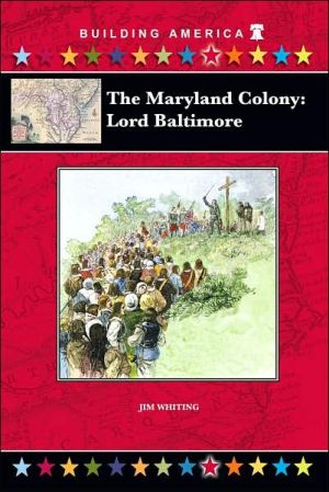 The Maryland Colony: Lord Baltimore - Jim Whiting