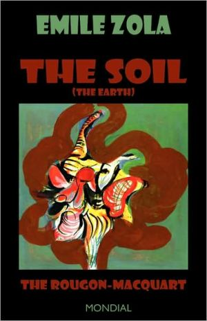 The Soil (The Earth. The Rougon-Macquart) - Emile Zola, Andrew Moore (Editor), Henry Vizetelly (Translator)