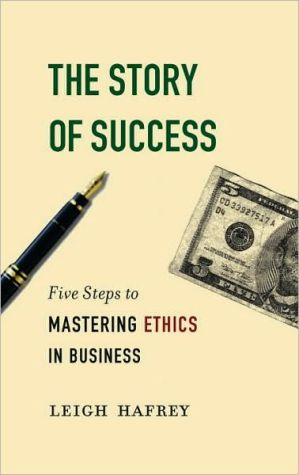 The Story of Success: Five Steps to Mastering Ethics in Business - Leigh Hafrey
