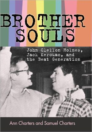 Brother-Souls: John Clellon Holmes, Jack Kerouac, and the Beat Generation - Ann Charters, Samuel Charters