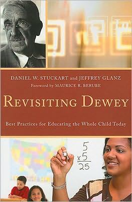 Revisiting Dewey: Best Practices for Educating the Whole Child Today - Daniel W. Stuckart, Jeffrey Glanz