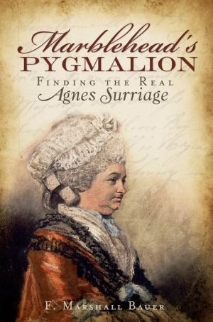 Marblehead's Pygmalion: Finding the Real Agnes Surriage - F. Marshall Bauer