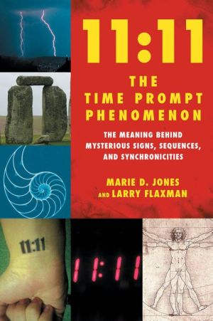 11:11 The Time Prompt Phenomenon: The Meaning Behind Mysterious Signs, Sequences, and Synchronicities - Marie D. Jones, Larry Flaxman