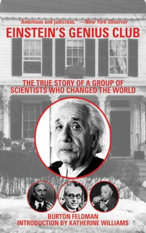 Einstein's Genius Club: The True Story of a Group of Scientists Who Changed the World - Burton Feldman, Katherine Williams (Introduction)