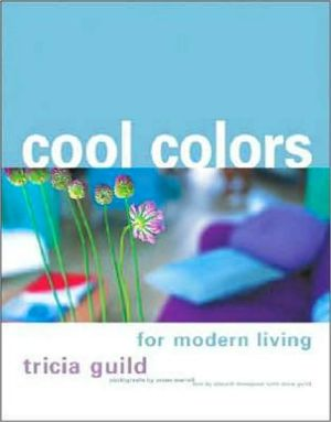 Cool Colors for Modern Living - Tricia Guild, James Merrell (Photographer), Elspeth Thompson