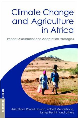 Climate Change and Agriculture in Africa: Impact Assessment and Adaptation Strategies - Ariel Dinar, Robert Mendelsohn, et al, Rashid Hassan, James Benhin