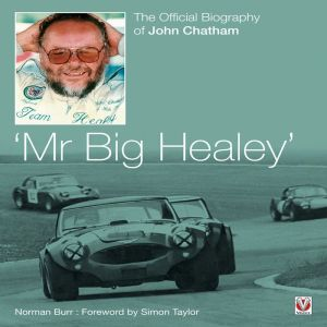 Mr Big Healey: The Official Biography of John Chatham - Norman Burr, Foreword by Simon Taylor