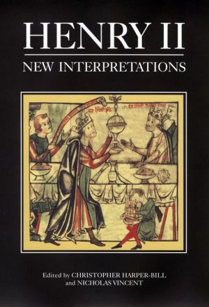 Henry II: New Interpretations - Christopher Harper-Bill (Editor), Nicholas Vincent (Editor)