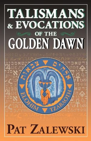 Talismans and Evocations of the Golden Dawn - Pat Zalewski
