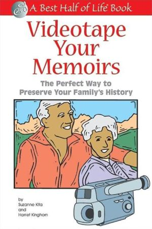 Videotape Your Memoirs: The Perfect Way to Preserve Your Family's History - Harriet Kinghorn, Suzanne Kita