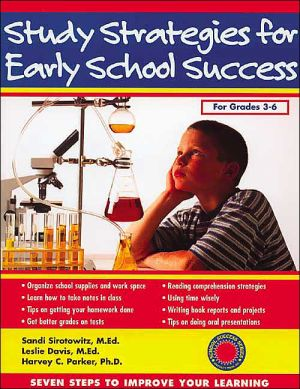 Study Strategies for Early School Success: Seven Steps to Improve Your Learning - Sandi Sirotowitz, Harvey C. Parker, Leslie Davis, MEd