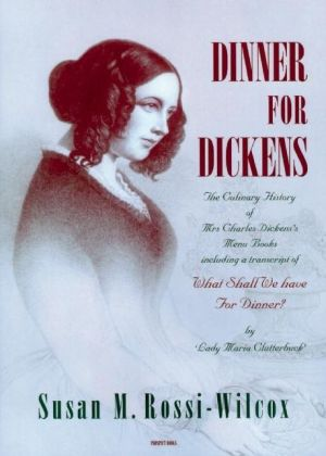 Dinner for Dickens: The Culinary History of Mrs Charles Dickens' Menu Books