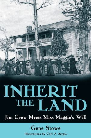 Inherit the Land: Jim Crow Meets Miss Maggie's Will - Gene Stowe, Carl A. Sergio (Illustrator)