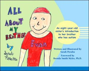 All About My Brother: An Eigh-year-old Sister's Introduction to her Brother Who has Autism - Sarah Peralta, Foreword by Brenda Smith Myles