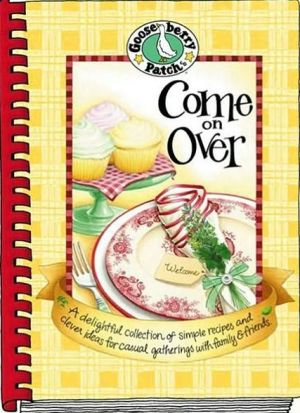 Come on over: A Delightful Collection of Simple Recipes and Clever Ideas for Casual Gatherings with Family and Friends - Gooseberry Patch