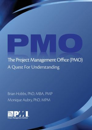 The Project Management Office or Pmo: A Quest for Understanding - Brian Hobbs, Monique Aubry Mpm