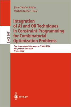Integration of AI and OR Techniques in Constraint Programming for Combinatorial Optimization Problems: First International Conference, CPAIOR 2004, Nice, France, April 20-22, 2004, Proceedings - Jean-Charles R?gin (Editor), Michel Rueher (Editor)