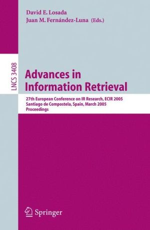 Advances in Information Retrieval: 27th European Conference on IR Research, ECIR 2005, Santiago de Compostela, Spain, March 21-23, 2005, Proceedings - David E. Losada (Editor), Juan M. Fernandez-Luna (Editor)