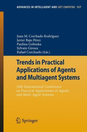 Trends in Practical Applications of Agents and Multiagent Systems: 10th International Conference on Practical Applications of Agents and Multi-Agent Systems - Juan M. Corchado Rodriguez (Editor), Rafael Corchuelo (Editor), Sylvain Giroux (Editor), Javier Bajo Perez (Editor), Paulina Gol