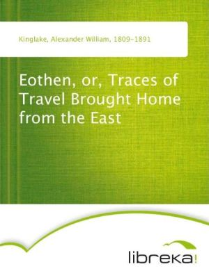 Eothen, or, Traces of Travel Brought Home from the East