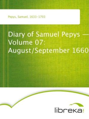 Diary of Samuel Pepys - Volume 07: August/September 1660 - Samuel Pepys