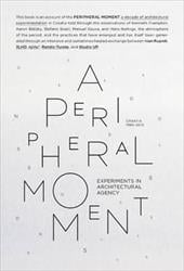 A Peripheral Moment: Experiments in Architectural Agency: Croatia 1990-2010 - Rupnik, Ivan