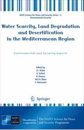Water Scarcity, Land Degradation and Desertification in the Mediterranean Region: Environmental and Security Aspects - Rubio, J. L. / Safriel, U. / Daussa, R.