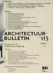 Architecture Bulletin No. 03: Essays on the Designed Environment - Abhelakh, Anneke / Van Mil, Patrick / Vlassenrood, Linda